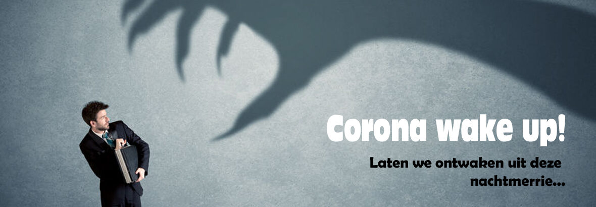 Corona wake up! Laten we ontwaken uit deze nachtmerrie
